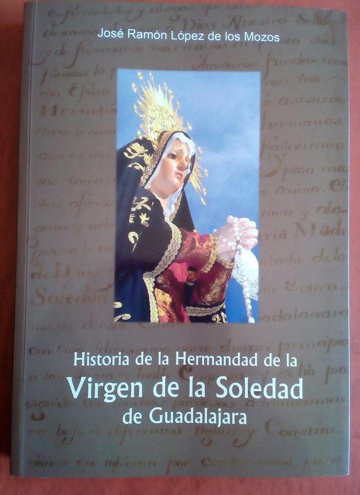 """""""Historia de la Hermandad de la Virgen de la Soledad de Guadalajara"""", obra póstuma de López de los Mozos"""