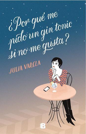 ¿Por qué me pido un gin-tonic si no me gusta?, de Julia Varela