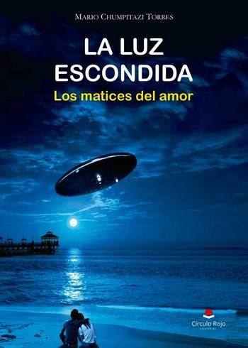 """Mario Chumpitazi, gran aficionado al mundo del misterio, publica su novela """"La luz escondida: los matices del amor"""""""