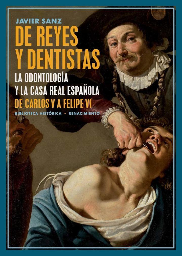 Javier Sanz publica 'De Reyes y dentistas: La Odontología y la Casa Real española. De Carlos V a Felipe VI'